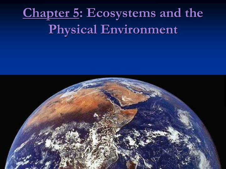 chapter 5 ecosystems and the physical environment n.
