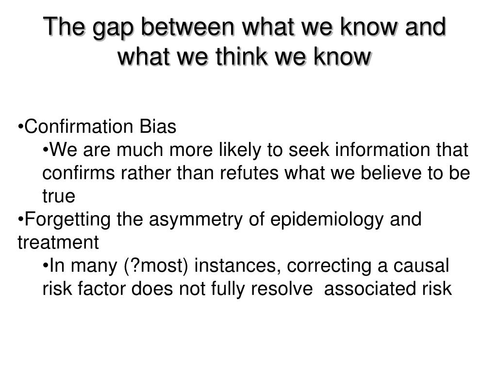 The gap between what we know and what we think we know
