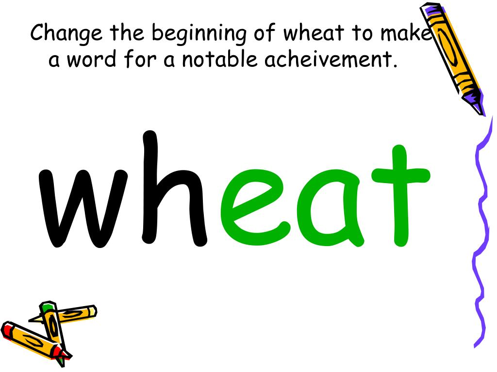 Change the beginning of wheat to make a word for a notable acheivement.