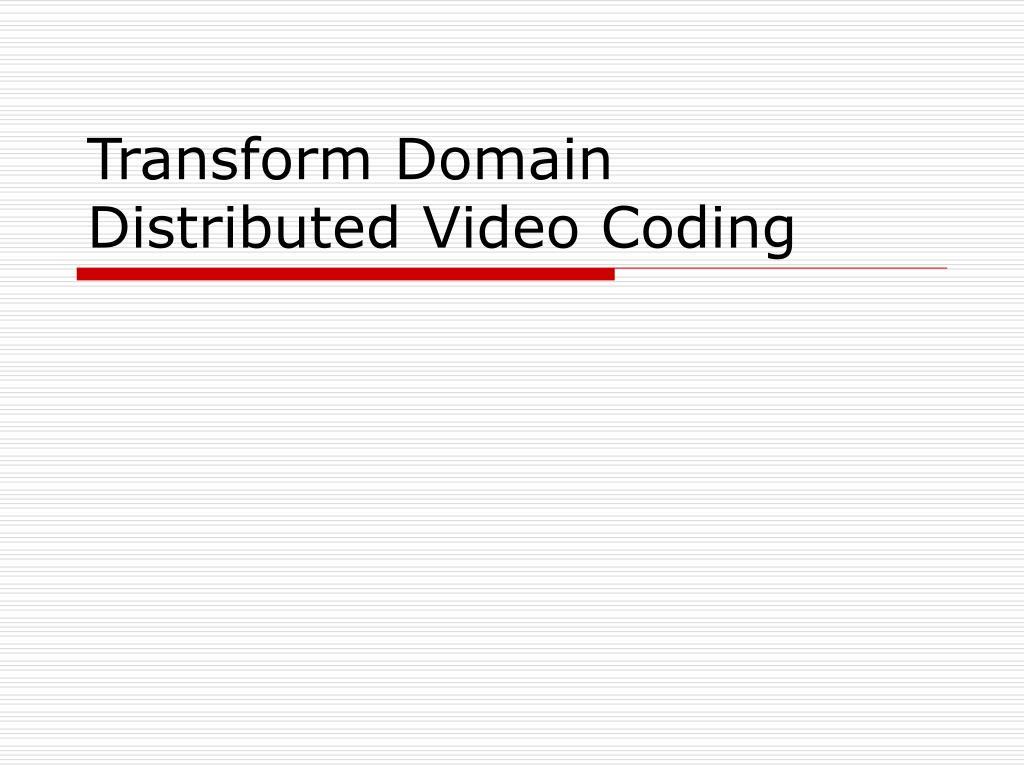 transform domain distributed video coding l.