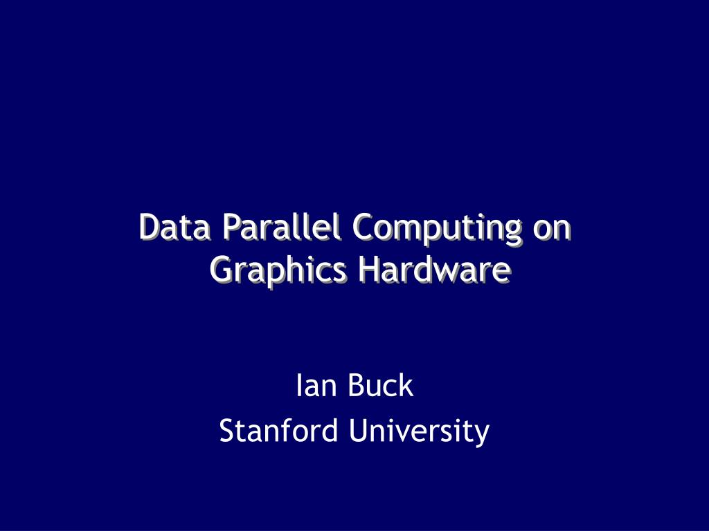 data parallel computing on graphics hardware l.