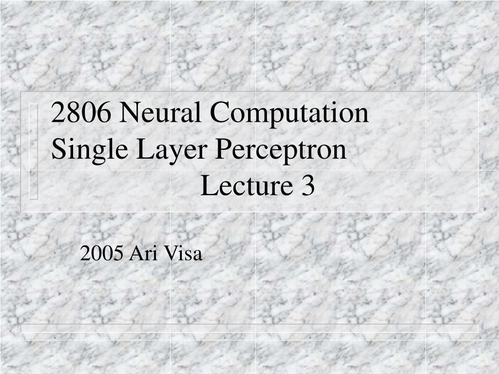 2806 neural computation single layer perceptron lecture 3 l.