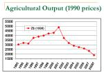 agricultural output 1990 prices