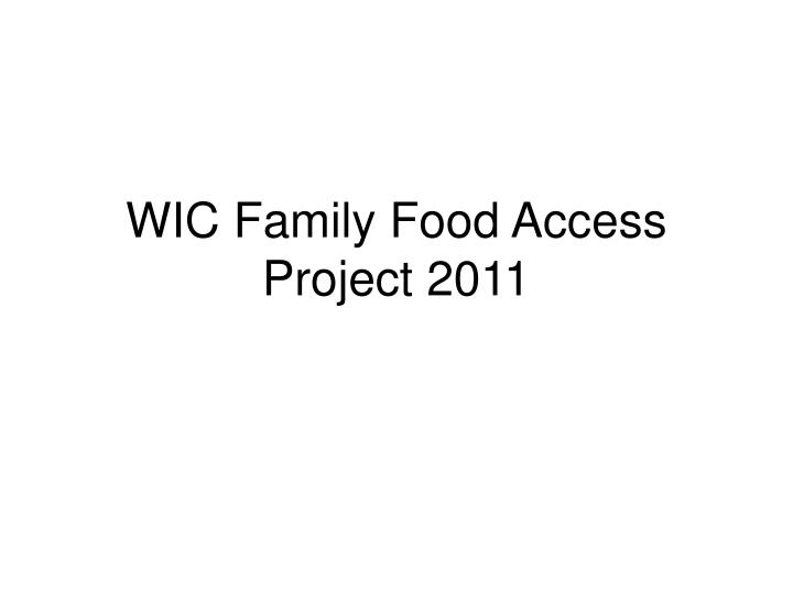 wic family food access project 2011 n.
