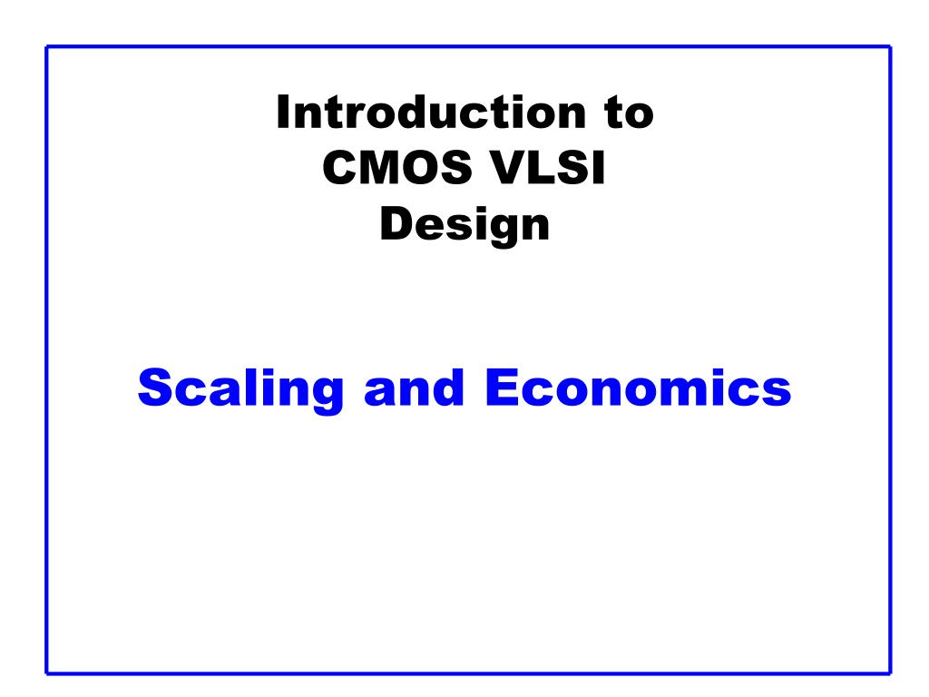 PPT - Introduction to CMOS VLSI Design Scaling and Economics
