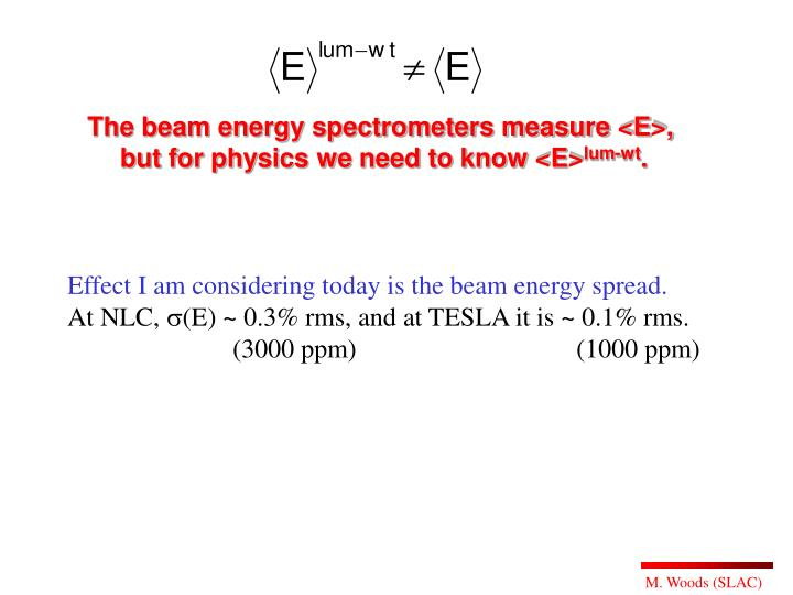 The beam energy spectrometers measure <E>,