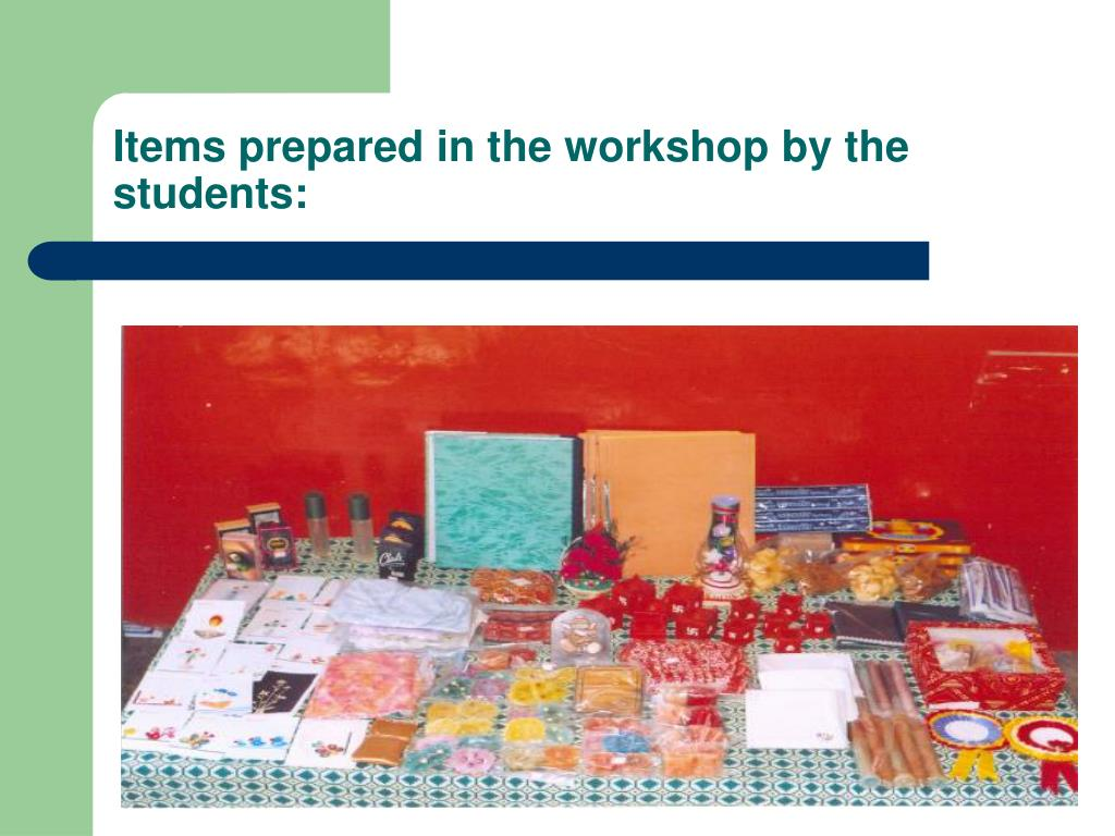 Items prepared in the workshop by the students: