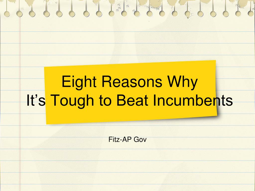 eight reasons why it s tough to beat incumbents l.