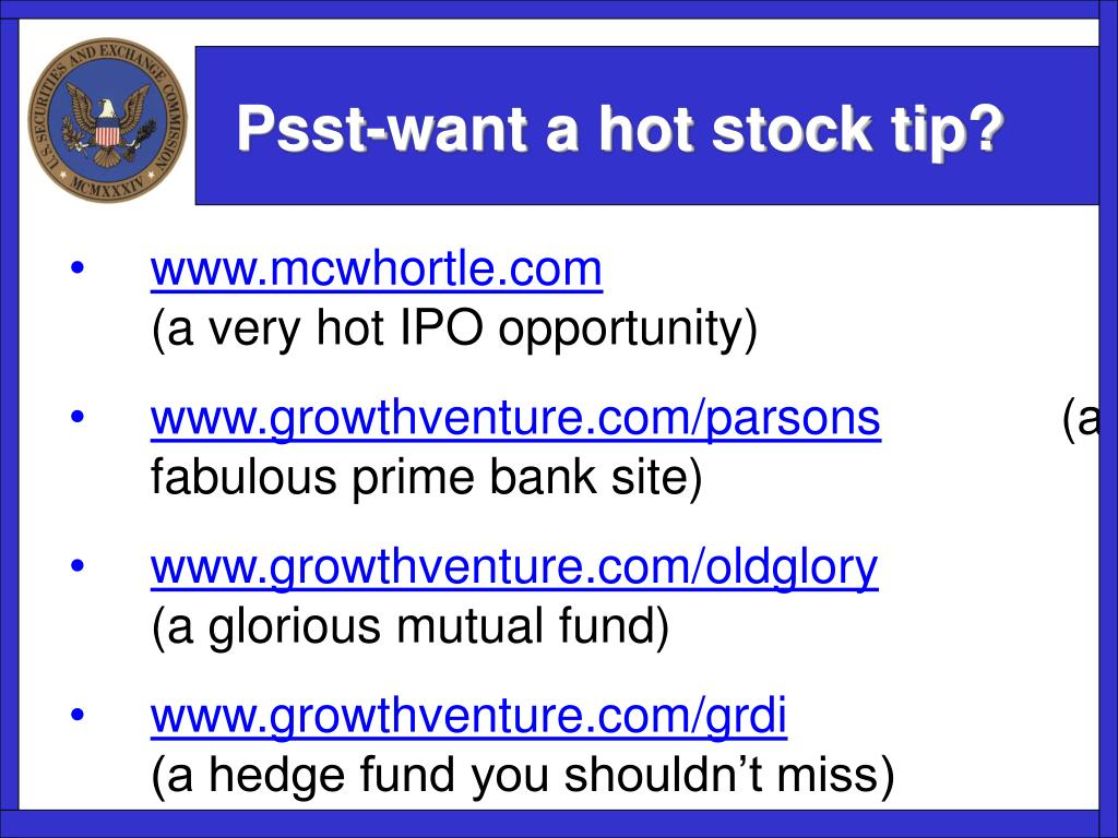 Psst-want a hot stock tip?