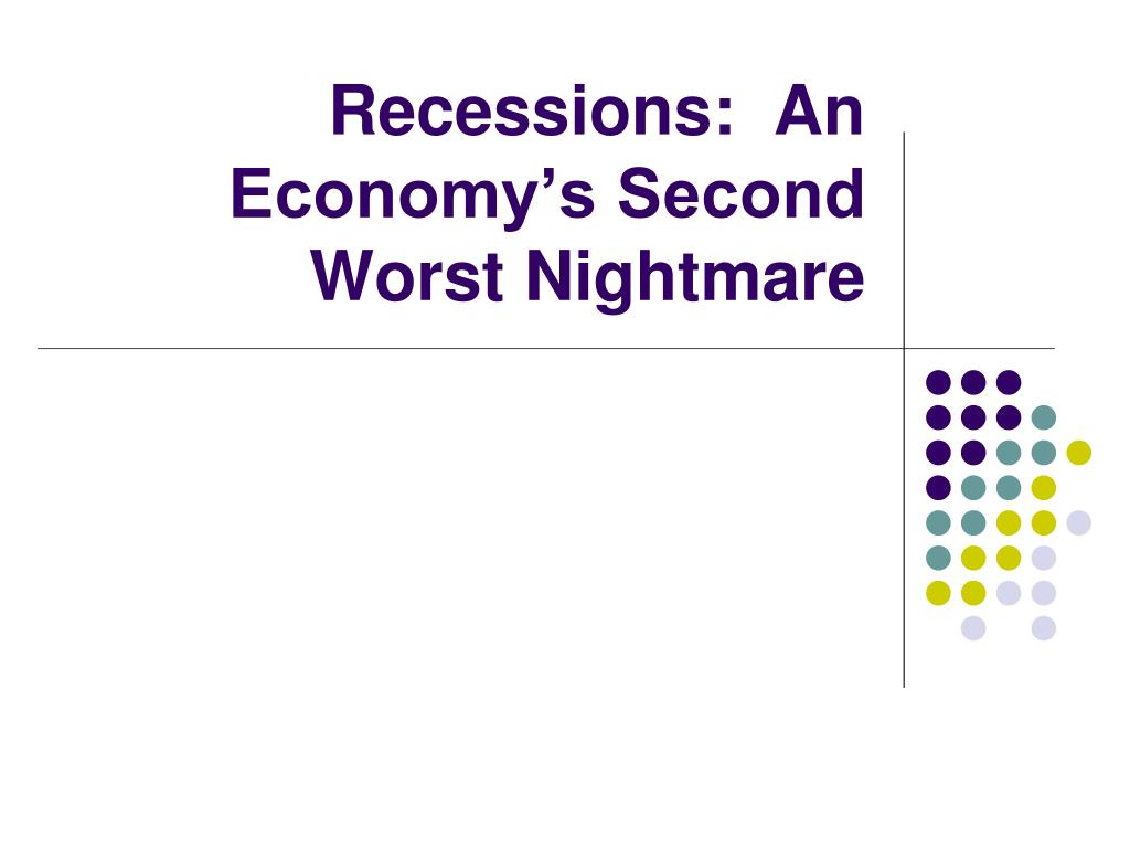 recessions an economy s second worst nightmare l.