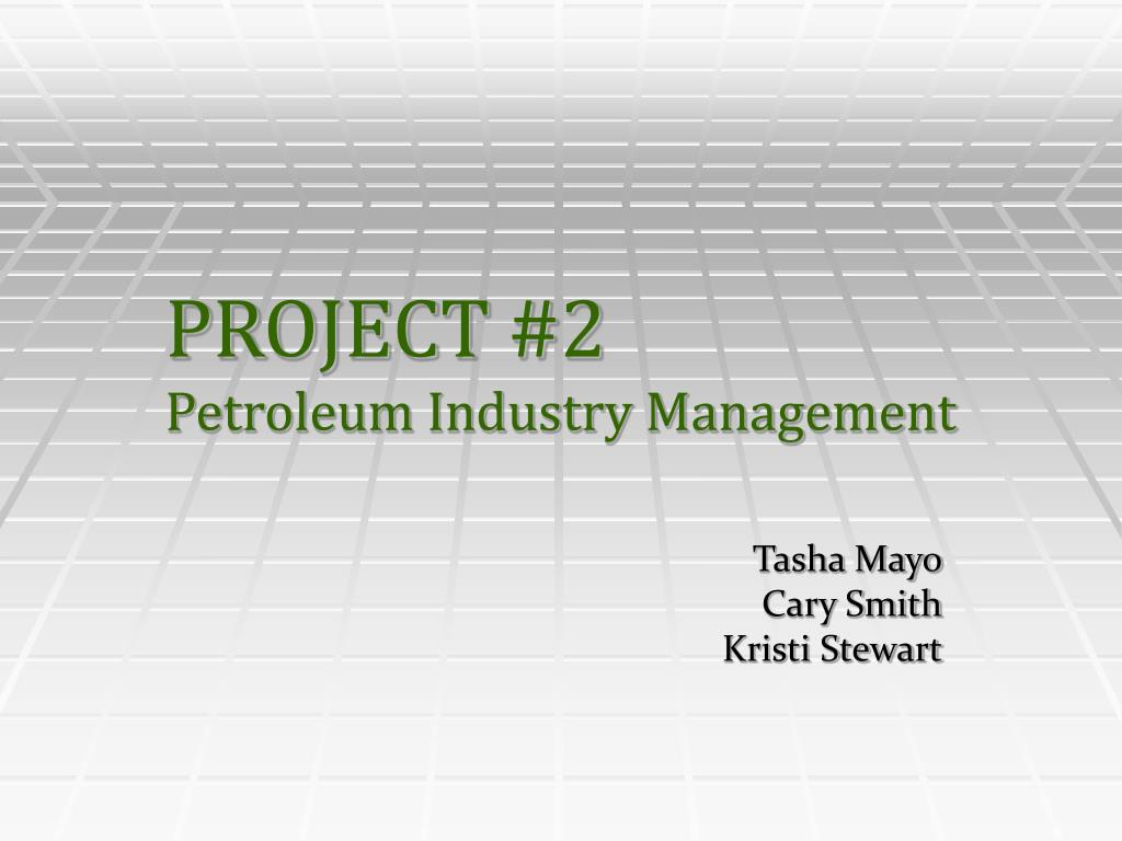 project 2 petroleum industry management l.