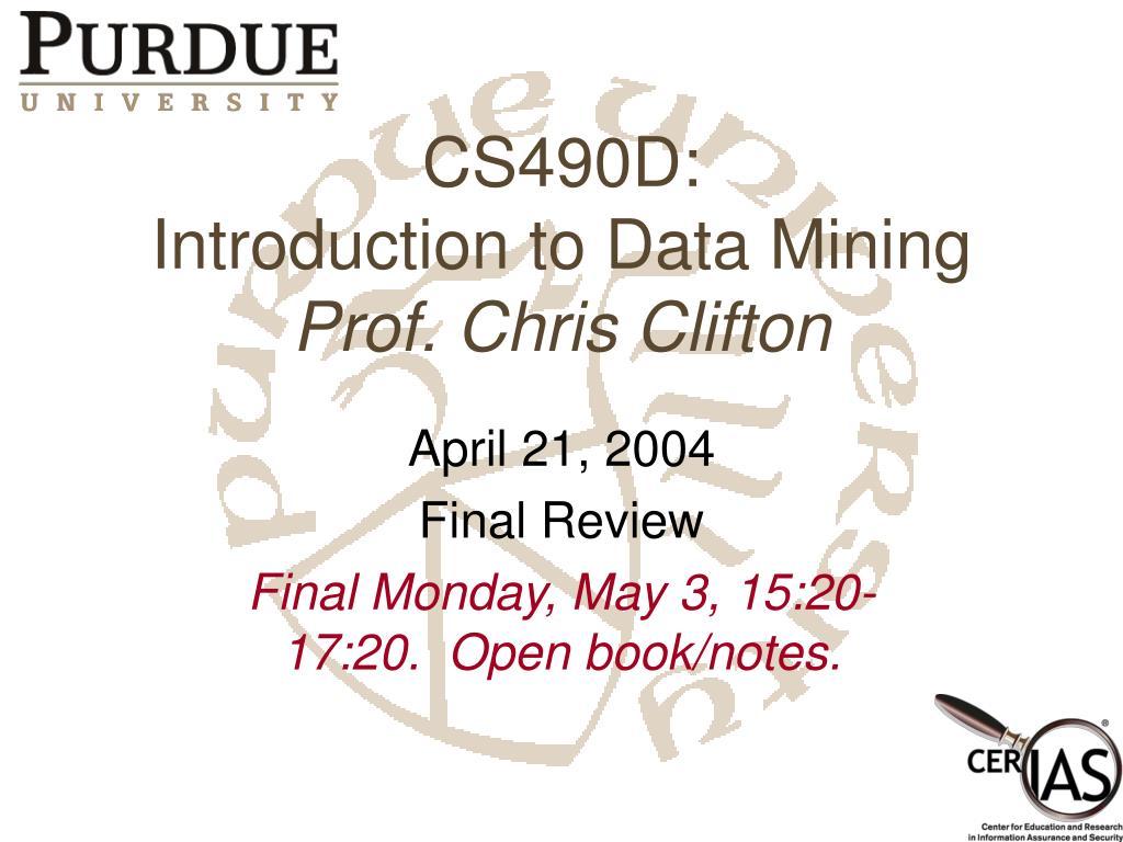 cs490d introduction to data mining prof chris clifton l.