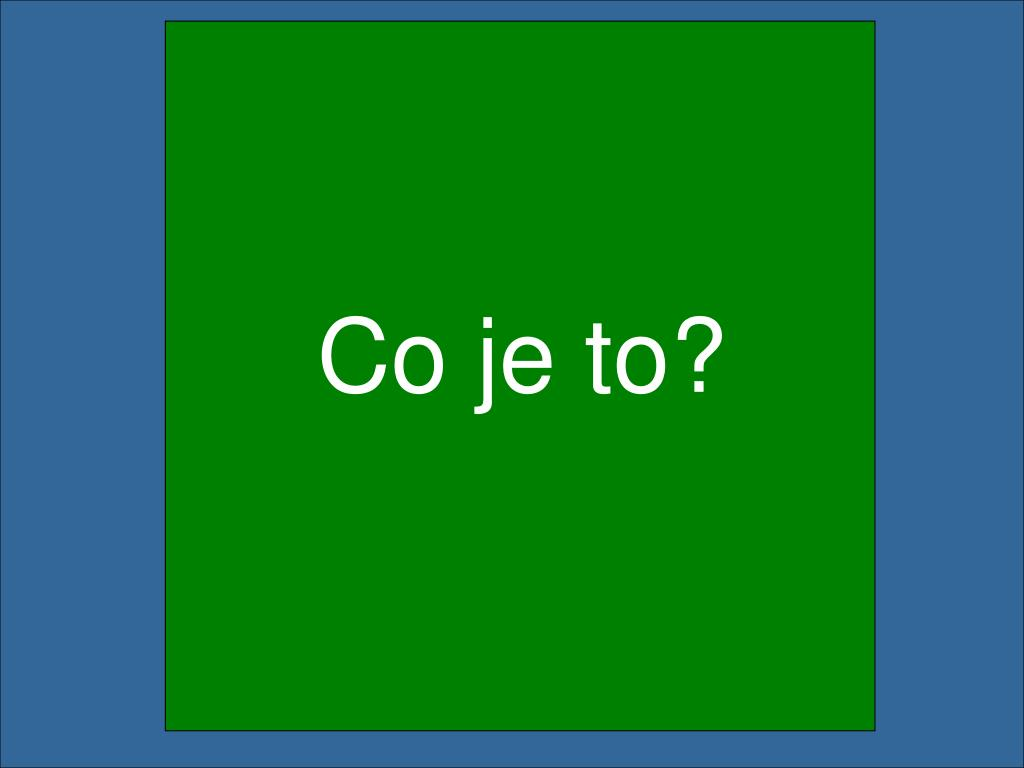 Co je to?