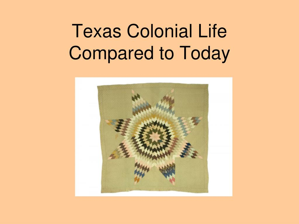 texas colonial life compared to today l.