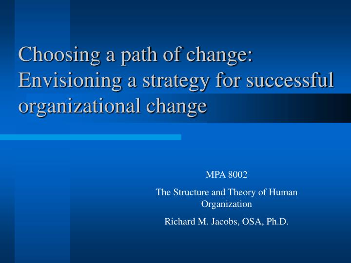 choosing a path of change envisioning a strategy for successful organizational change n.