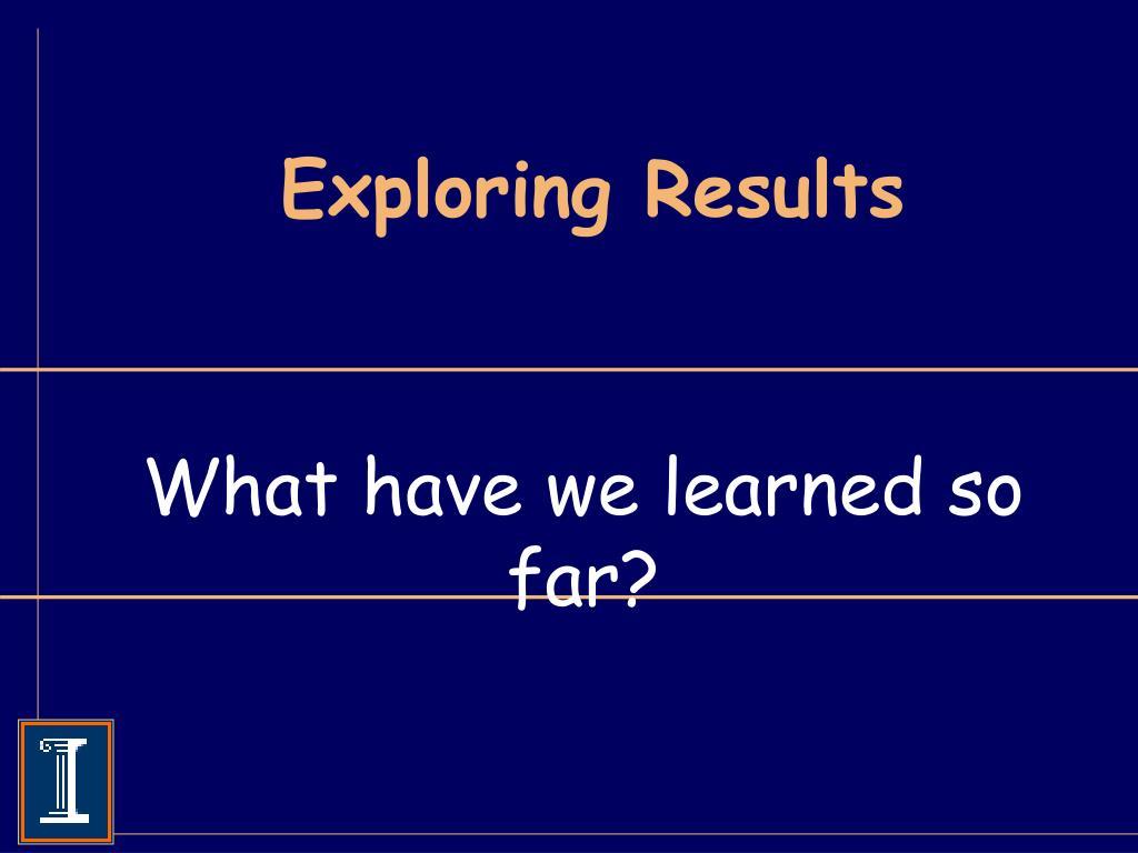 Exploring Results