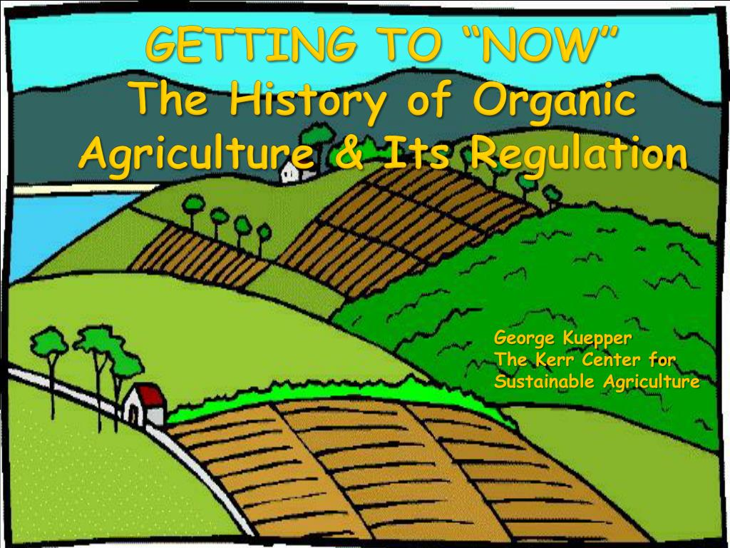 getting to now the history of organic agriculture its regulation l.