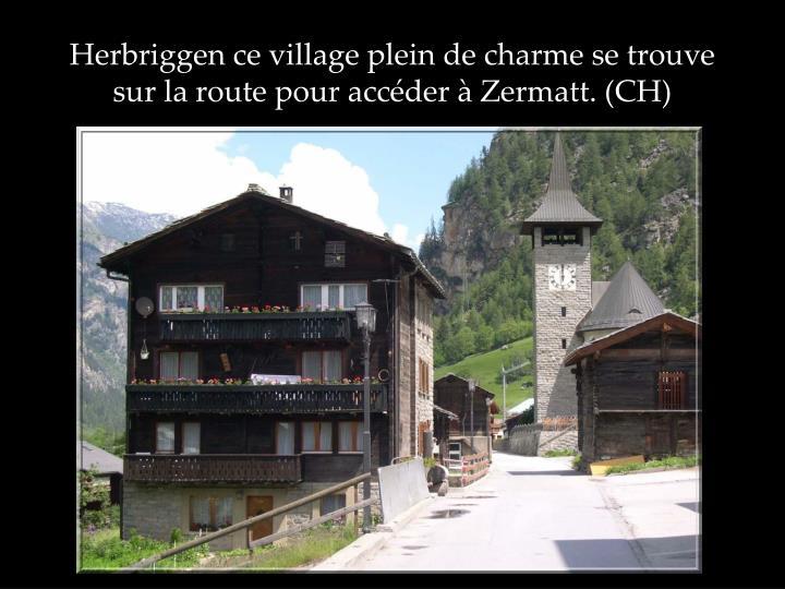 Herbriggen ce village plein de charme se trouve sur la route pour acc der zermatt ch