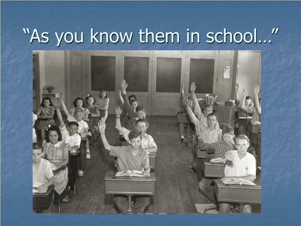 """""""As you know them in school…"""""""