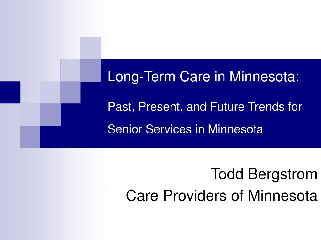 long term care in minnesota past present and future trends for senior services in minnesota l.