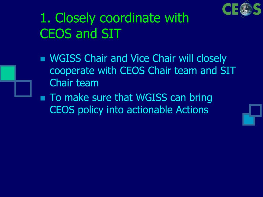 1. Closely coordinate with CEOS and SIT