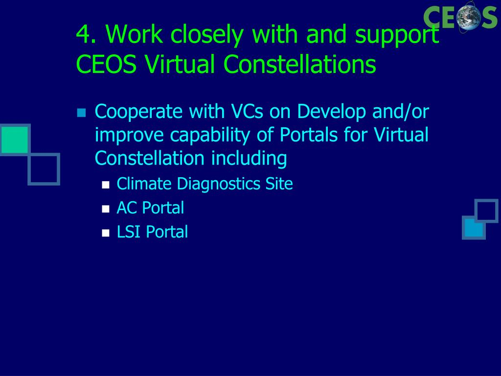4. Work closely with and support CEOS Virtual Constellations