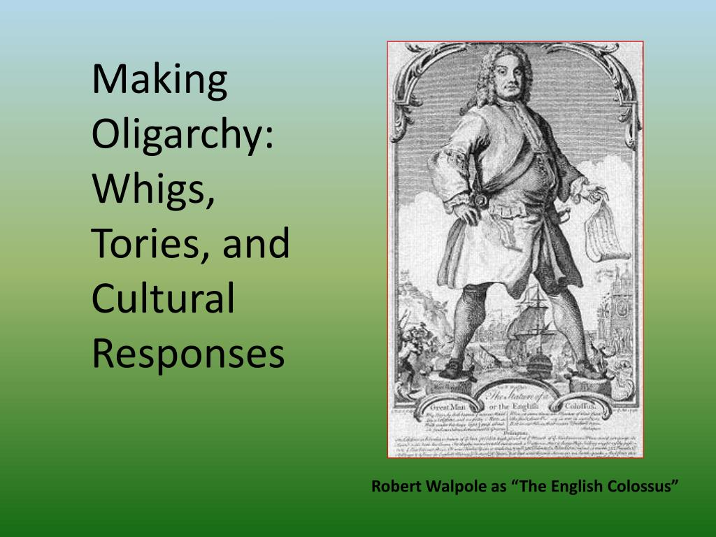 Making Oligarchy: Whigs, Tories, and Cultural Responses
