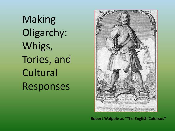Making oligarchy whigs tories and cultural responses