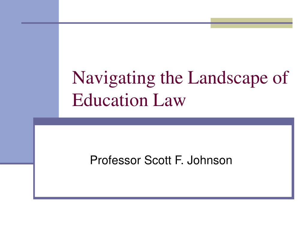 navigating the landscape of education law l.