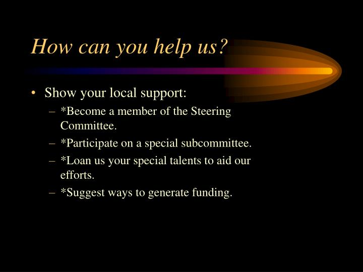 How can you help us?