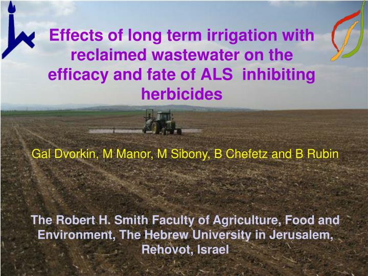 Effects of long term irrigation with reclaimed wastewater on the efficacy and fate of ALS  inhibitin...