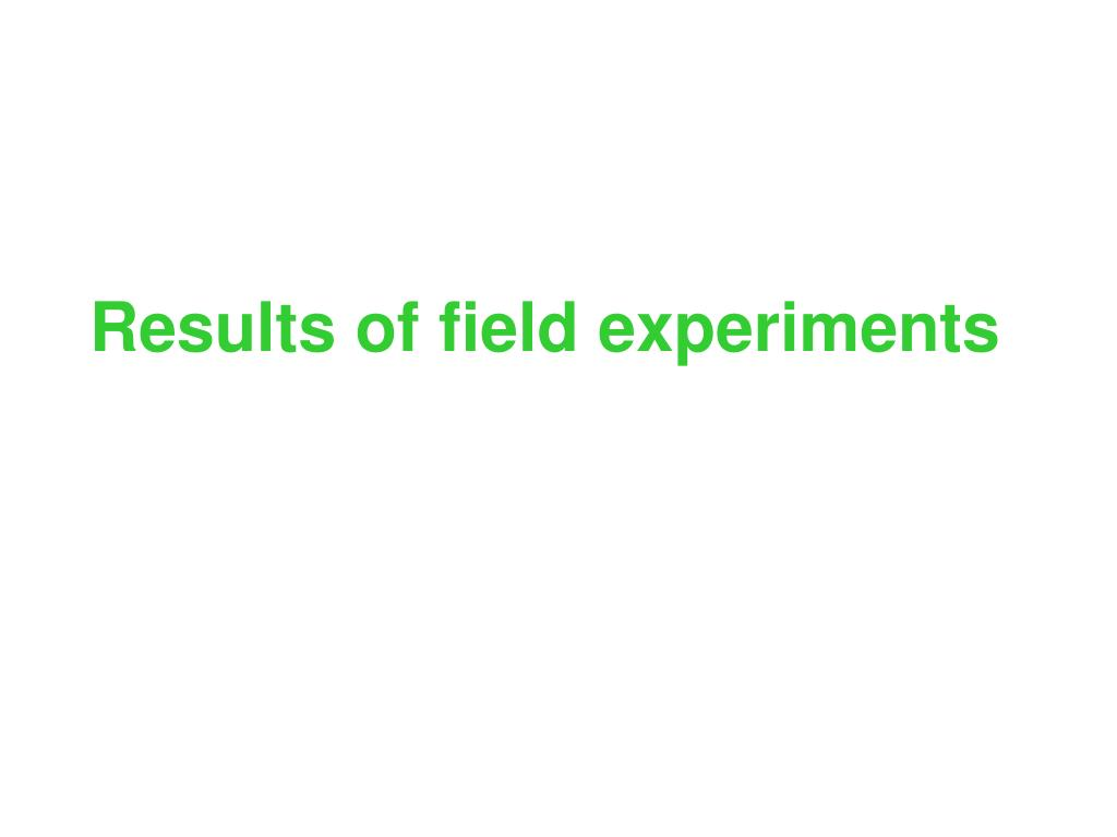 Results of field experiments