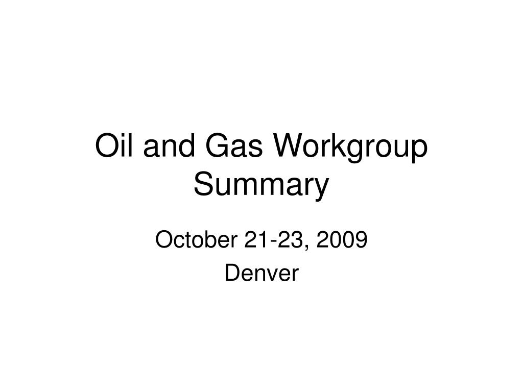 oil and gas workgroup summary l.