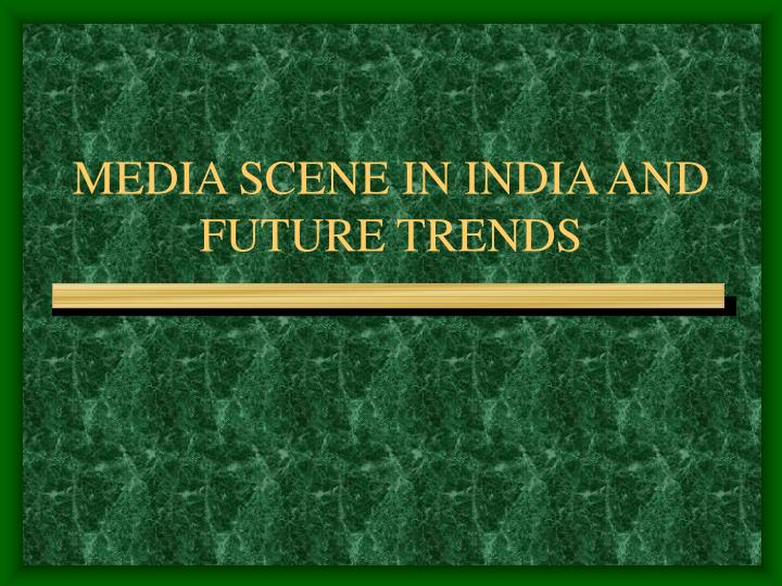 media scene in india and future trends n.