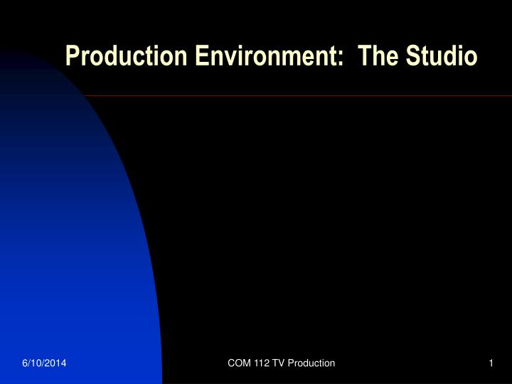 Production Environment:  The Studio