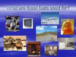 what are fossil fuels used for
