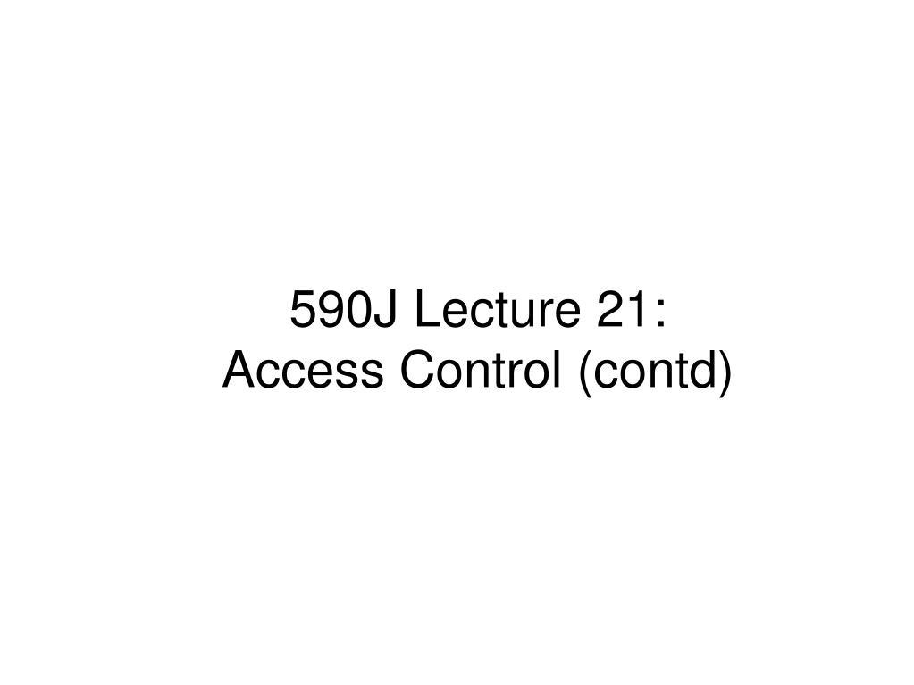 590j lecture 21 access control contd l.