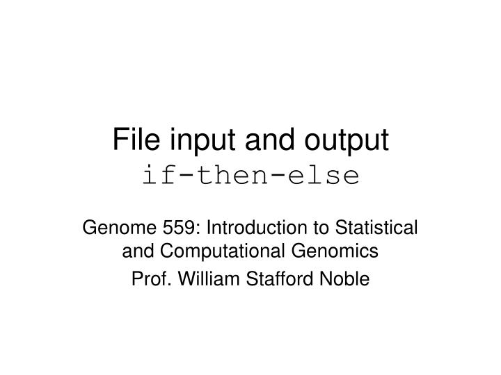 file input and output if then else n.