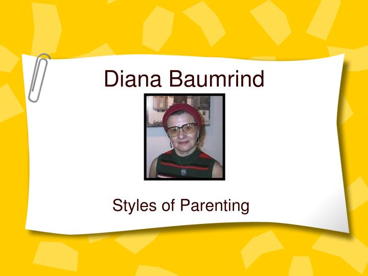 parenting styles theory by diana baumrind Activities discuss diana baumrind, and her theory of parenting styles explain that parenting styles represent approaches to how parents manage their children's.