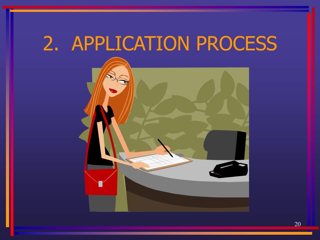 2.  APPLICATION PROCESS