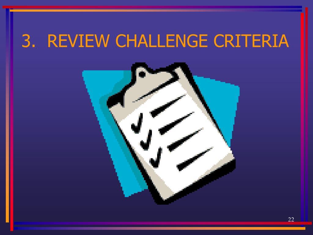 3.  REVIEW CHALLENGE CRITERIA