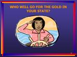 who will go for the gold in your state