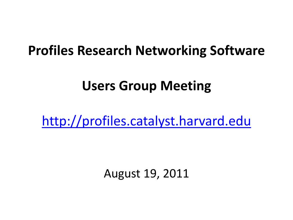 profiles research networking software users group meeting http profiles catalyst harvard edu l.