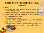 grain based products in menus continued