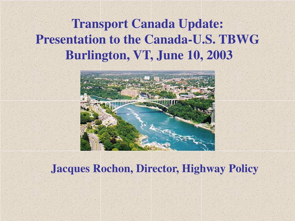 transport canada update presentation to the canada u s tbwg burlington vt june 10 2003 l.