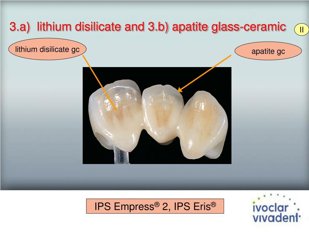 3.a)  lithium disilicate and 3.b) apatite glass-ceramic
