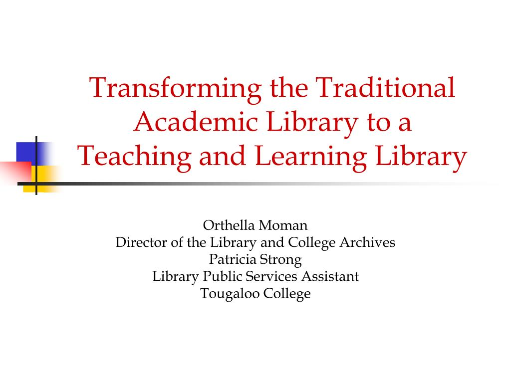 transforming the traditional academic library to a teaching and learning library l.