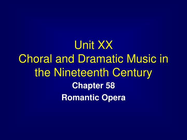 unit xx choral and dramatic music in the nineteenth century n.