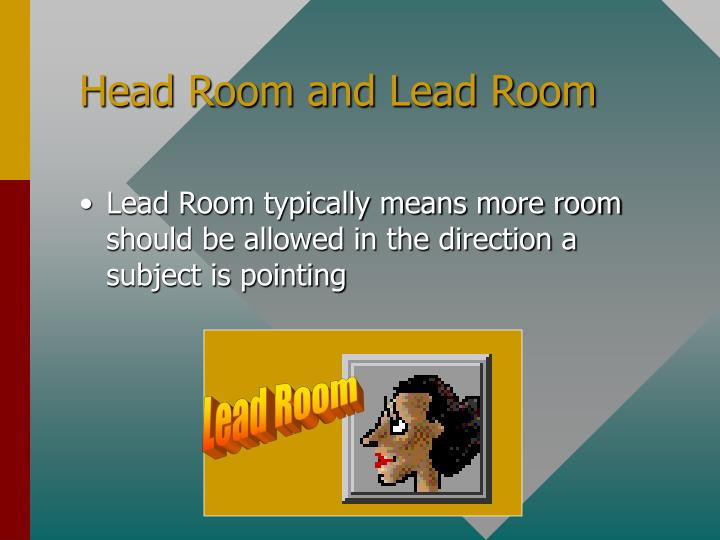 Head Room and Lead Room