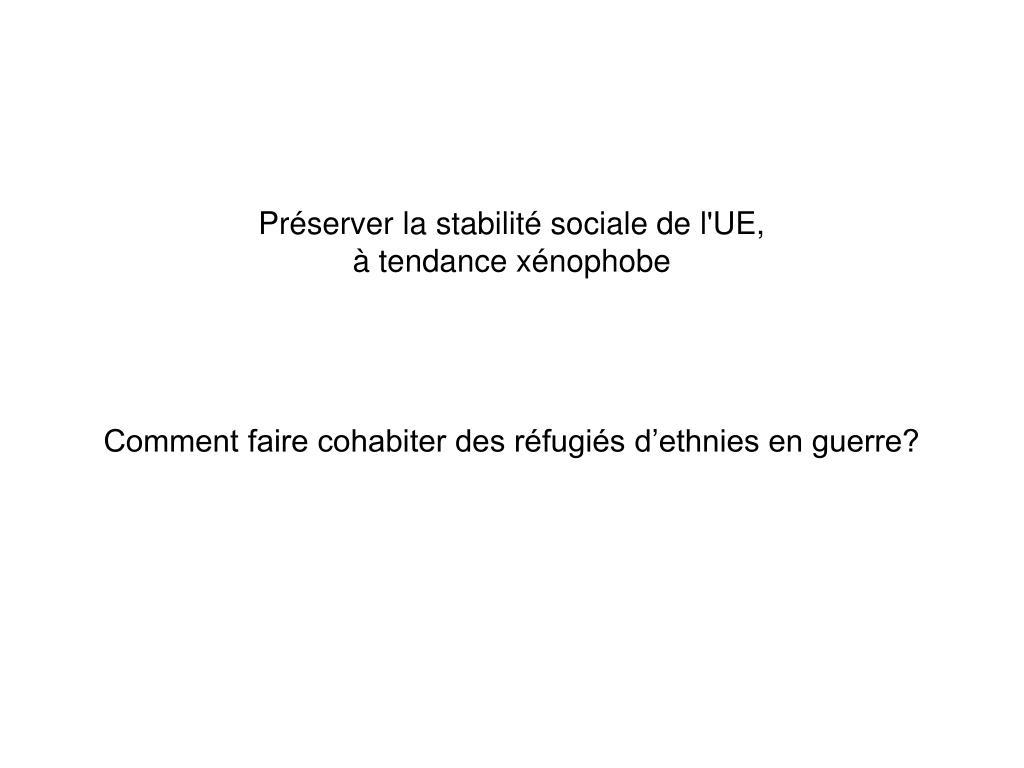 Préserver la stabilité sociale de l'UE, à tendance xénophobe